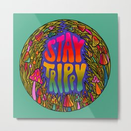 Stay Trippy Metal Print