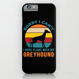 I Have Plans With My Greyhound Funny iPhone Case