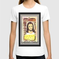 christ T-shirts featuring CHEESES CHRIST by Kathead Tarot/David Rivera