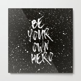 Be Your Own Hero (Black) Quote Metal Print