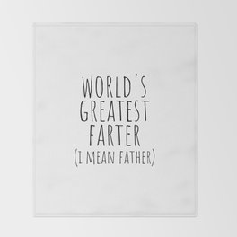 World's greatest farter ( i mean father) Throw Blanket
