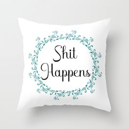 Sh!t Happens Sarcastic Picture Funny Art Witty Decor A017 Throw Pillow