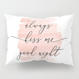 Always Kiss Me Goodnight Pillow Sham