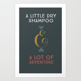 Dry Shampoo and Adventure Art Print