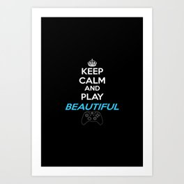 Keep Calm and Play Beautiful Art Print