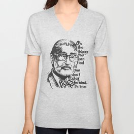 Oh, the things you can find, if you don't stay behind. Unisex V-Neck