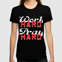 "Are You A Hard Working Person? A Perfect Tee For You Saying "" Work Hard Pray Hard"" T-shirt Strong  T-shirt"