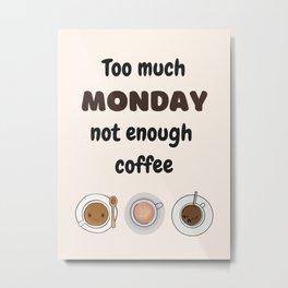 Monday work quote Metal Print