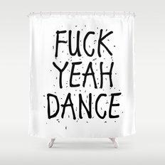 F*CK YEAH DANCE Shower Curtain