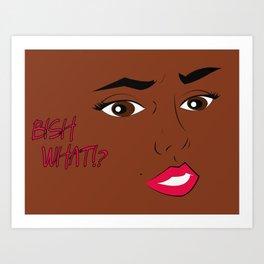 Bish What!? Art Print