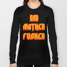 Bad Mother Fucker Long Sleeve T-shirt