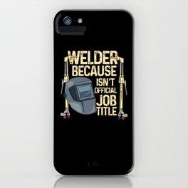 Welder Because Badass Isn't Official Job Title tee. iPhone Case