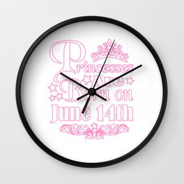 Princesses Are Born On June 14th Funny Birthday Wall Clock