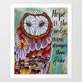 Hope Is The Only Thing Stronger Than Fear Art Print
