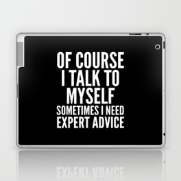 Of Course I Talk To Myself Sometimes I Need Expert Advice (Black & White) Laptop & iPad Skin