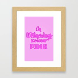 On Wednesdays | Mean Girls  Framed Art Print
