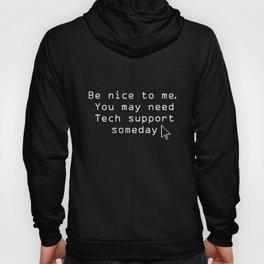 BE NICE YOU MAY NEED TECH SUPPORT programmer geek birthday gift teacher Hoody