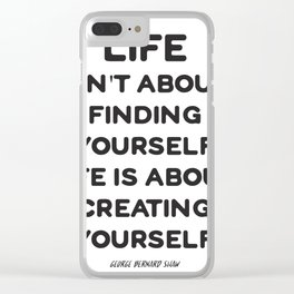 Life isn't about finding yourself. Life is about creating yourself. Clear iPhone Case