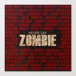 Never Say Zombie Canvas Print