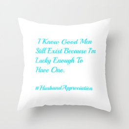 I Know Good men still exist Husband Throw Pillow