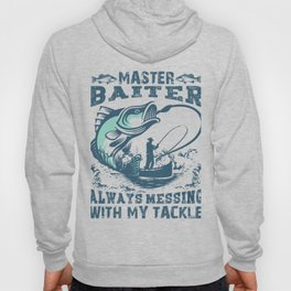 Master Baiter Always Messing With My Tackle Fishing Pun Hoody