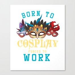 Born To Cosplay Anime Otaku Costume Play Japanese Rock Manga Video Games Gift Canvas Print