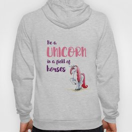 Be A Unicorn In A Field Of Horses Hoody