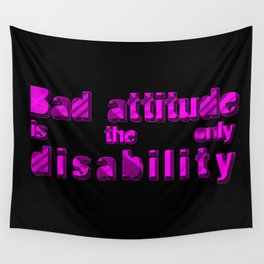 Bad attitude is the only disability Wall Tapestry