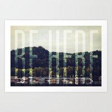Be Here Art Print