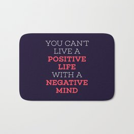 You Can't Live A Positive Life With A Negative mind Bath Mat