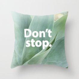 Don't Stop Throw Pillow