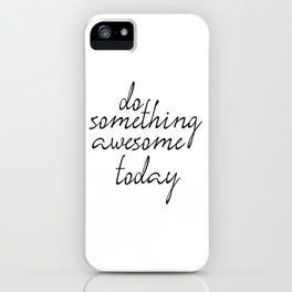 Do Something Awesome Today, Office Art, Wall Decor, Inspirational Poster, Motivatonal Quote iPhone Case