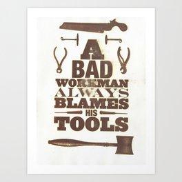 A Bad Workman Always Blames His Tools Art Print