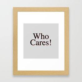 Who Cares Framed Art Print