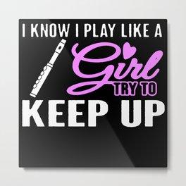 I Know I Play Like a Girl Flute Flutist Gift Metal Print