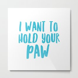 I Want to Hold Your Paw Metal Print