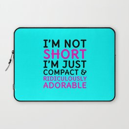 I'm Not Short I'm Just Compact & Ridiculously Adorable (Cyan) Laptop Sleeve