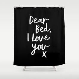 Dear Bed I Love You x typography poster kiss black-white design bedroom wall art home decor Shower Curtain