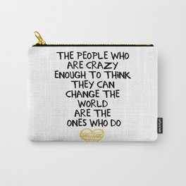 PEOPLE WHO ARE CRAZY ENOUGH CHANGE THE WORLD - wisdom quote Carry-All Pouch