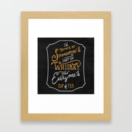 I'd Rather Be Someone's Shot of Whiskey Than Everyone's Cup of Tea Framed Art Print