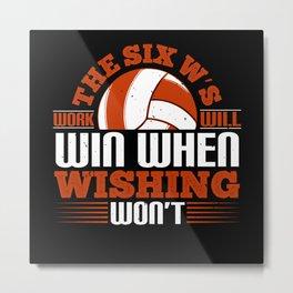 The Six W's Work Will Win When Wishing Metal Print