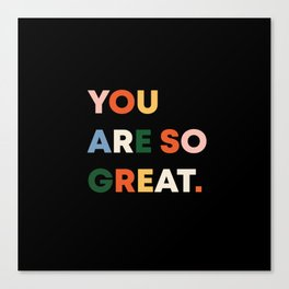 YOU ARE SO GREAT. Canvas Print