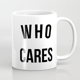 Who Cares Funny Quote Coffee Mug