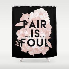 Fair is Foul Shower Curtain