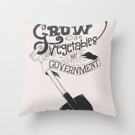 Grow Vegetables Not Government Throw Pillow