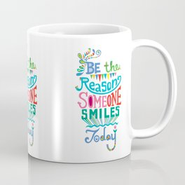 Be the Reason Someone Smiles Today Coffee Mug