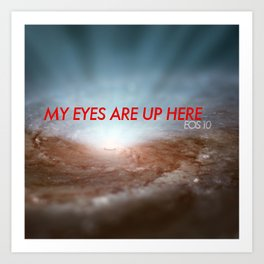 My Eyes Are Up Here Art Print