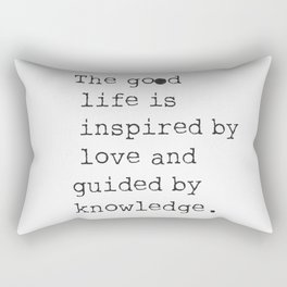 The good life is inspired by love and guided by knowledge. - Bertrand Russell Rectangular Pillow