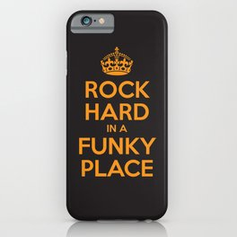 Rock Hard In A Funky Place iPhone Case