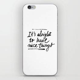 It's Alright to Have Nice Things iPhone Skin